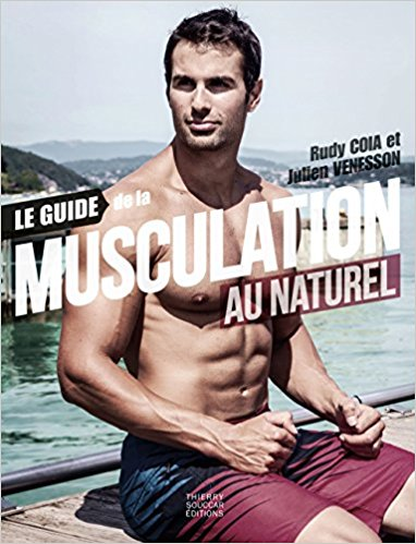 Le guide de la musculation au naturel Rudy Coia Julien Venesson