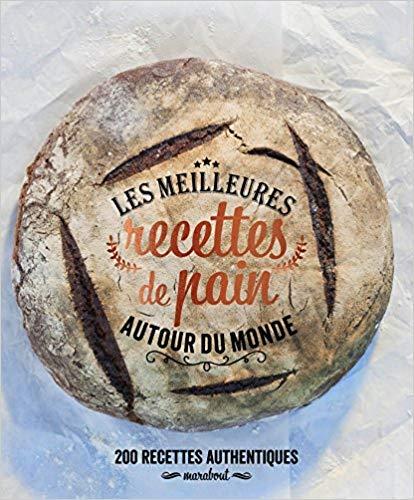 Livre recette pain Les meilleures recettes de pain autour du monde